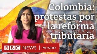 3 claves para entender las protestas en Colombia y la indignación contra la reforma tributaria