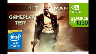 HITMAN 2016 Gameplay Test - Nvidia GT 1030 - Core i3 6100 - 8GB RAM PC HD