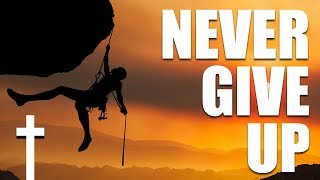Never Give Up! - The Gift Of Life Bible Ministries