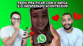 PEDI PRA FICAR COM MINHA AMIGA QUE NAMORA - CONVERSAS ENGRAÇADAS #05