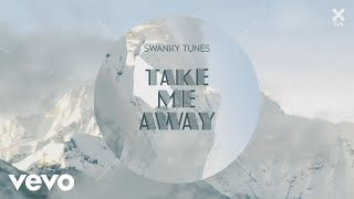 Swanky Tunes - Take Me Away (Pseudo Video)