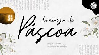 Culto Online - DOMINGO DE PÁSCOA | 04/04/2021 - 17h
