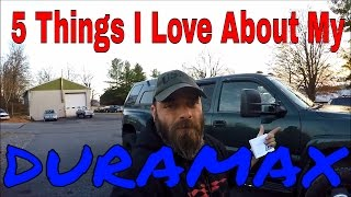 5.5 THINGS I LOVE ABOUT MY DURAMAX!!!