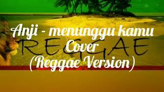 Menunggu kamu - cover anji ( versi reggae )