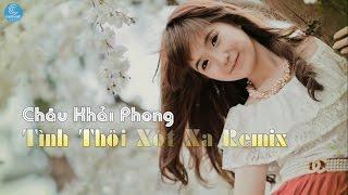 Tình Thôi Xót Xa Remix - Châu Khải Phong [Audio Official]