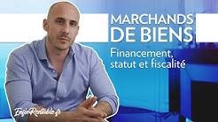 MARCHAND de BIENS : Financement, statut et fiscalité !