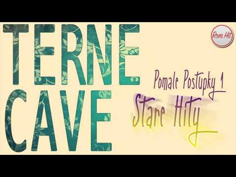 Terne Cave *Stare Hity* - POMALE POSTUPKY 1