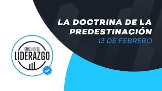 Doctrina de la predestinación. | Círculo de Liderazgo | Pastor Rony Madrid