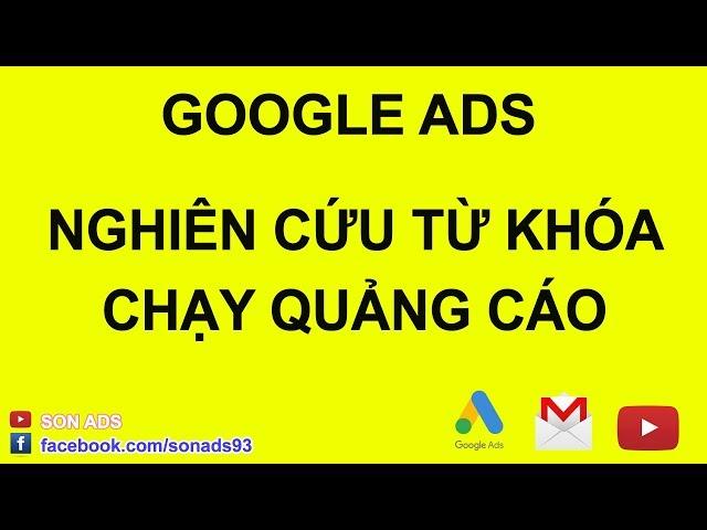 [SON ADS] Nghiên Cứu Từ Khóa Trong Quảng Cáo Google 2020 – Chuẩn Insight Khách Hàng