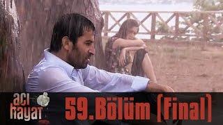 Acı Hayat 59 Bölüm FİNAL Tek Part İzle HD