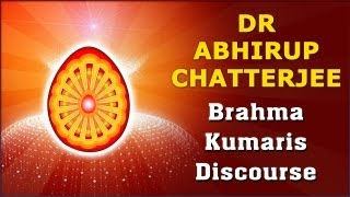 Dr Abhirup Chatterjee - Effects Of Raj Yoga Meditation - Brahma Kumaris Discourse