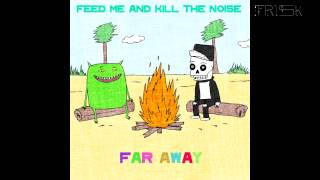 Feed Me and Kill The Noise - Far Away