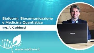Biofotoni, Biocomunicazione e Medicina Quantistica - Ing. Andrea Gadducci