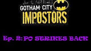 Gotham City Impostors Ep. 2: PO STRIKES AGAIN