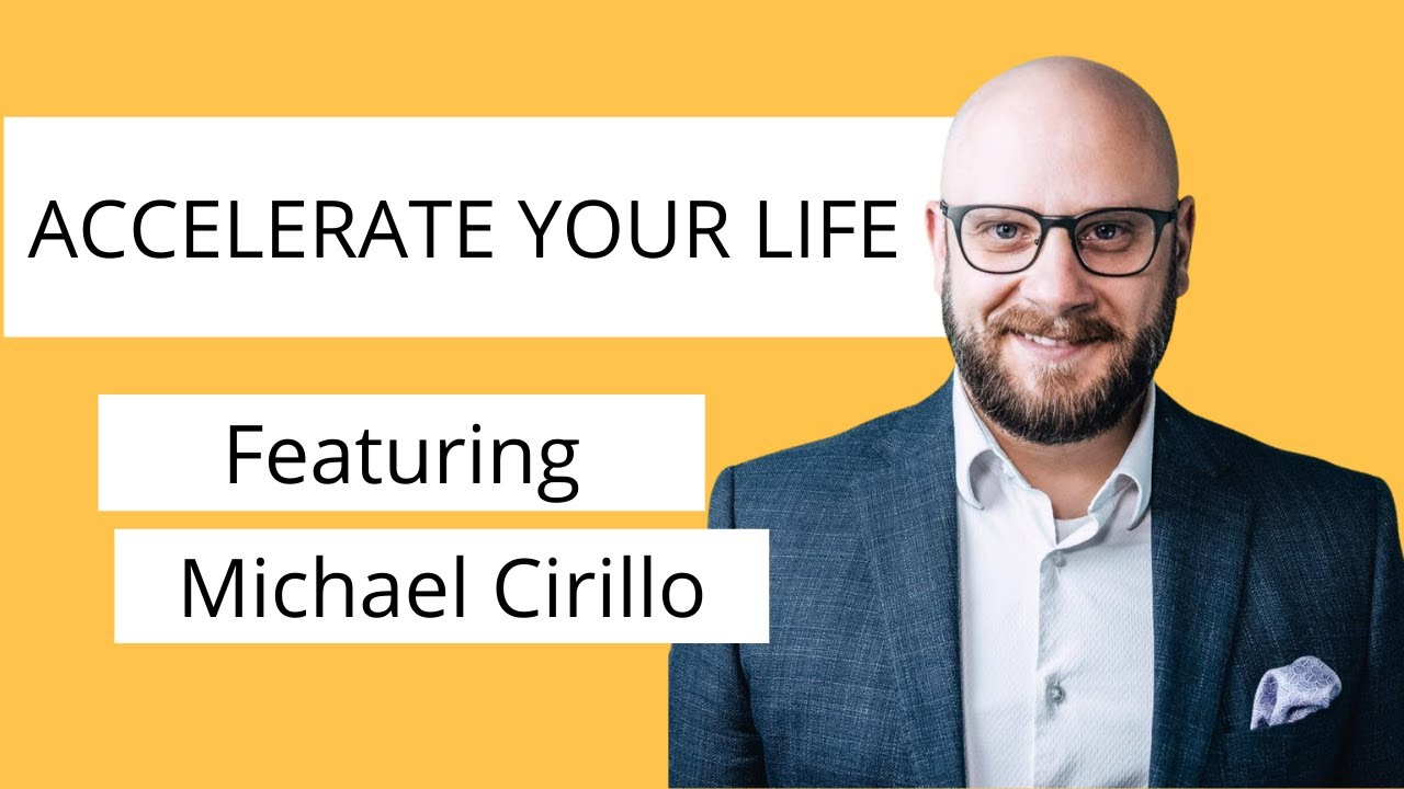 Accelerate Your Life with Michael Cirillo
