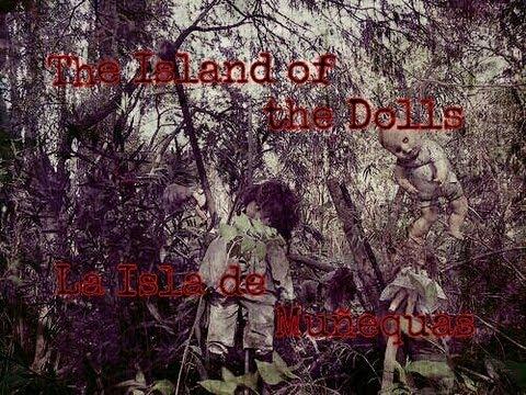 La Isla De Las Munecas (The Island Of The Dolls): The Legend