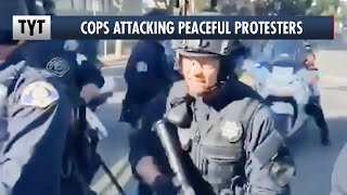 Footage of Cops Using Excessive Force Against Peaceful Protesters