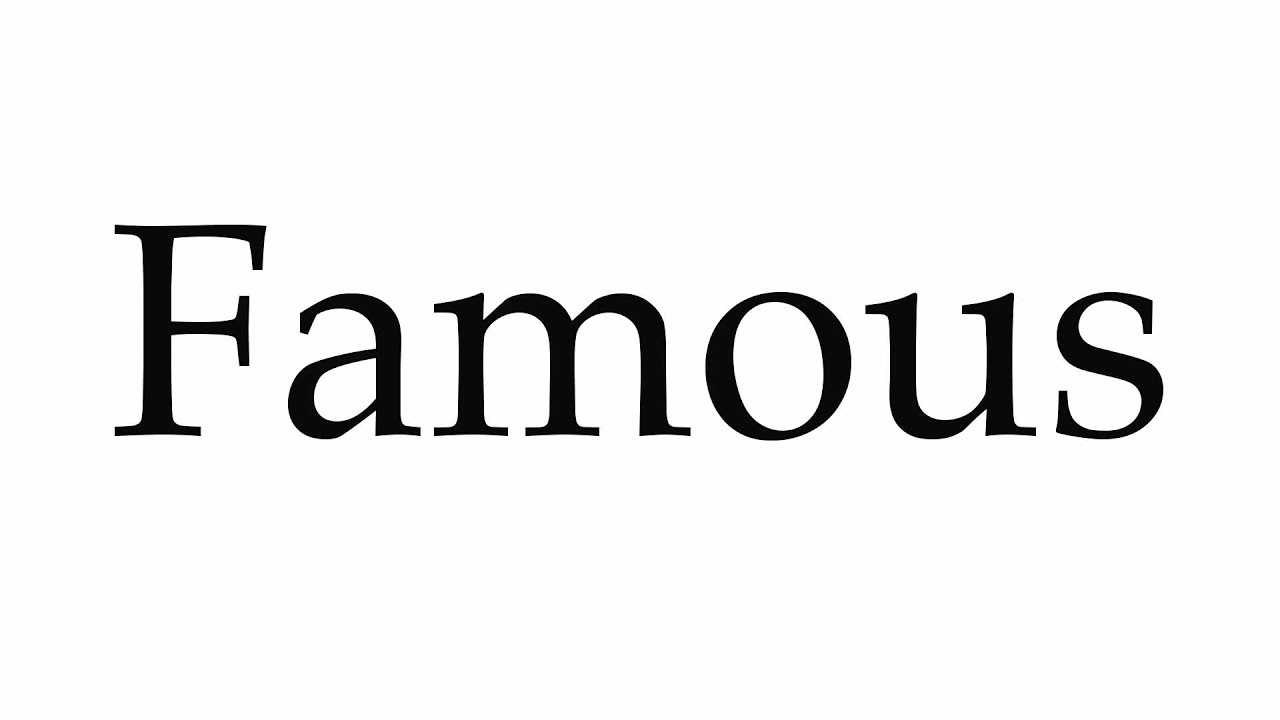 How to Pronounce Famous