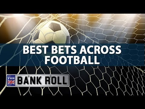 The Bankroll: Best Bets Across European Football | 24/08/17
