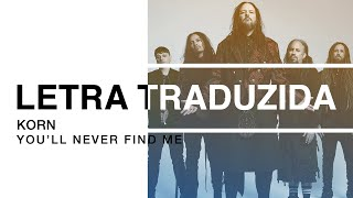 Korn - You'll Never Find Me (Letra Traduzida)