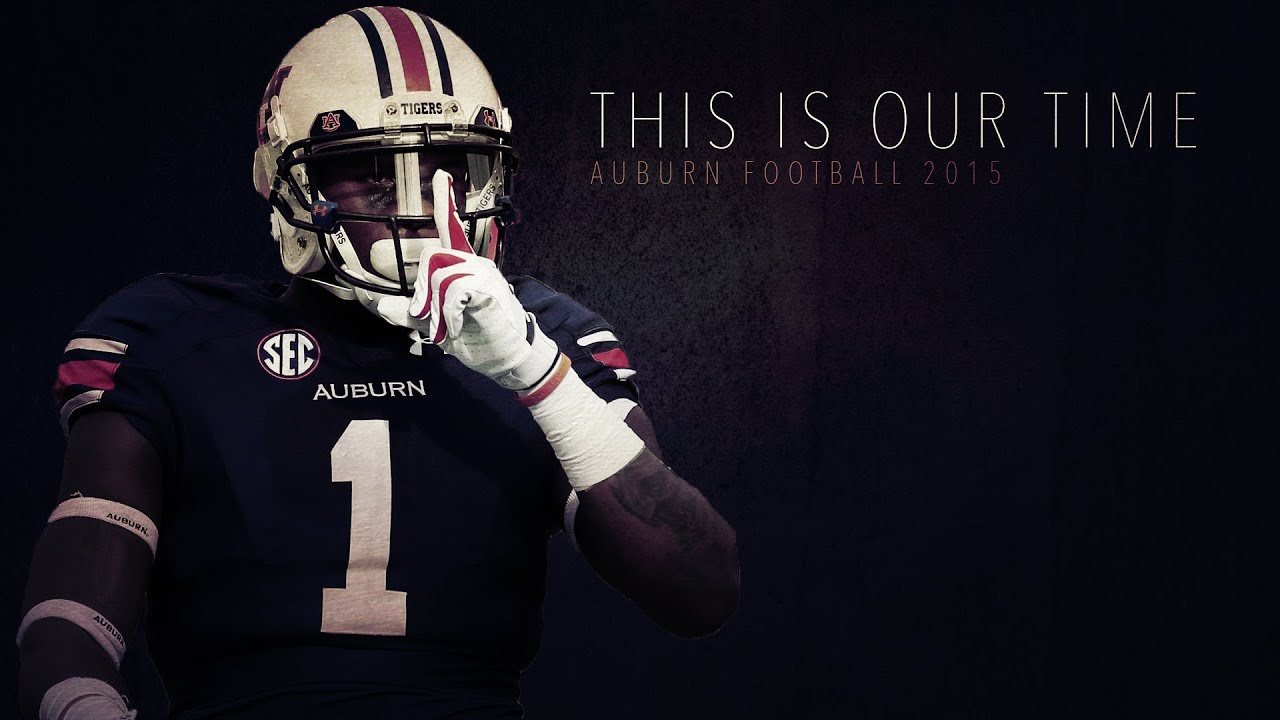 College Football Wallpapers Hd Auburn Football 2015 This Is Our Time Youtube