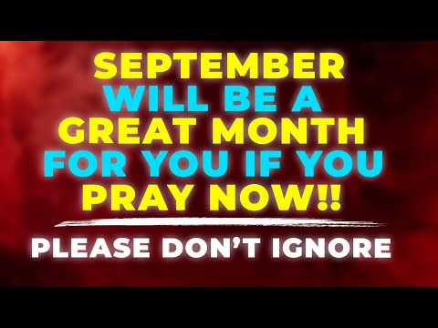 September Will Be God's Great Month For You If Pray This Powerful Miracle Prayer Now