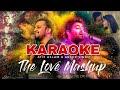 The Love Mashup (KARAOKE) - Atif Aslam & Arijit Singh - Bollywood Mashup Karaoke 2018 - BasserMusic