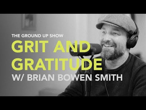 Ground Up 040 - Grit And Gratitude w/ Brian Bowen Smith