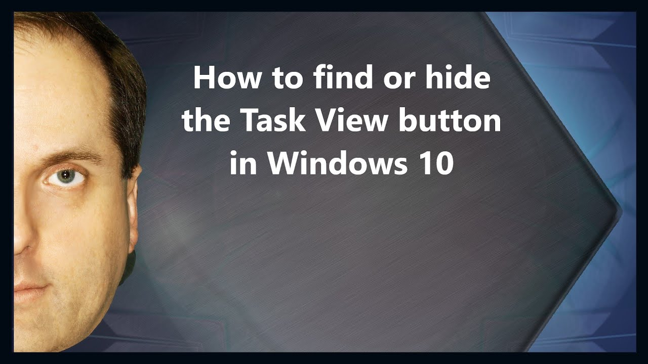 How to find or hide the Task View button in Windows 10