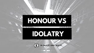 Honour vs Idolatry
