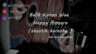 BALIK KANAN WAE - Happy Asmara ( akustik karaoke )