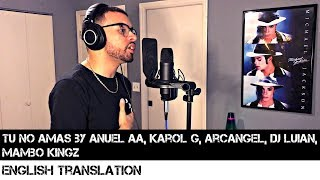 Tu No Amas by Anuel AA x Karol G x Arcangel x Dj Luian x Mambo Kingz | FULL ENGLISH TRANSLATION