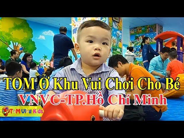 TOM Ở Khu Vui Chơi Cho Bé VNVC-TP. Hồ Chí Minh  TOM Vlog Kids