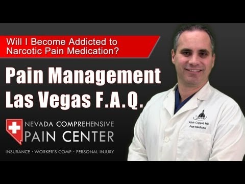 Pain Management Physician Las Vegas Will Become Addicted To Narcotic Pain Medications
