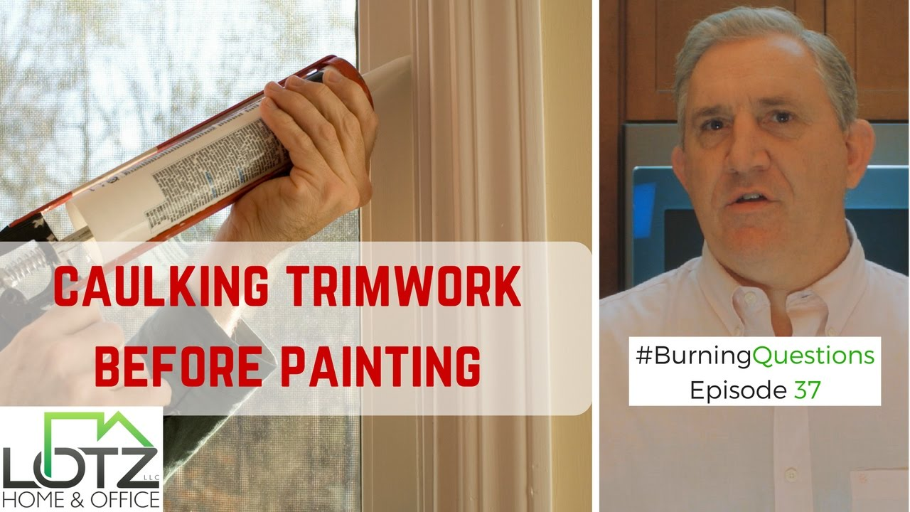 Tips For Caulking Trim Caulking Trim Work Before Painting Youtube