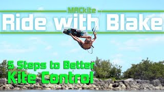 Kiteboarding: ​ 5 Steps to Better Kite Control - Ride with Blake: Vlog 19
