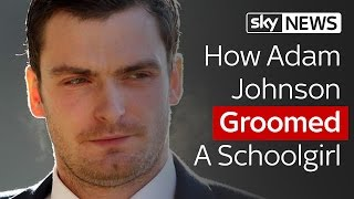 How Adam Johnson Groomed A Schoolgirl