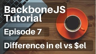 Backbone.js Tutorial - 7 - (Views) Differerence between el and $el