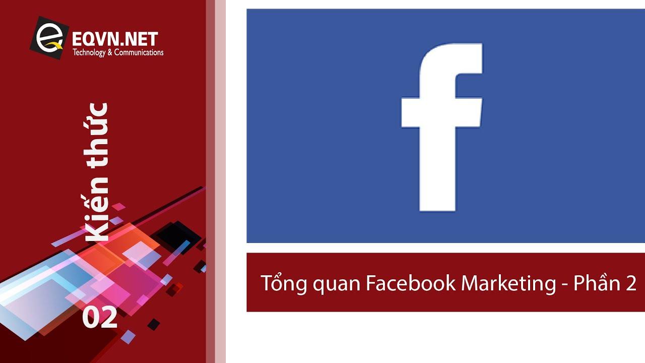 EQVN – Kiến thức Facebook Marketing   Bài 2: Tổng quan về Facebook Marketing – Phần 2