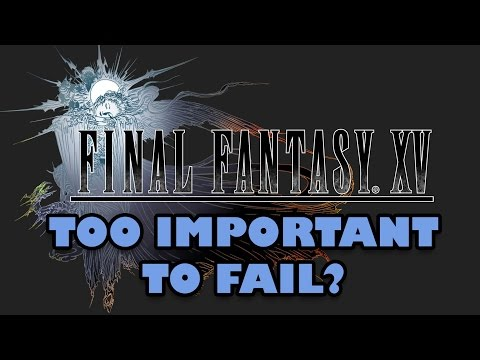 Is Final Fantasy 15 too Big to Fail? (Thoughts On FF15)