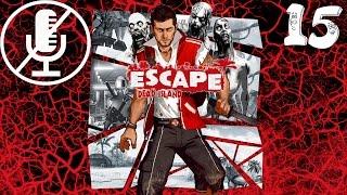 Escape Dead Island - Решающий Бой #15(, 2014-12-14T00:19:23.000Z)