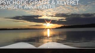 Psychotic Giraffe & Xilveret - Sunrise ft. Anna Hunter