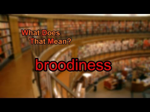What does broodiness mean?