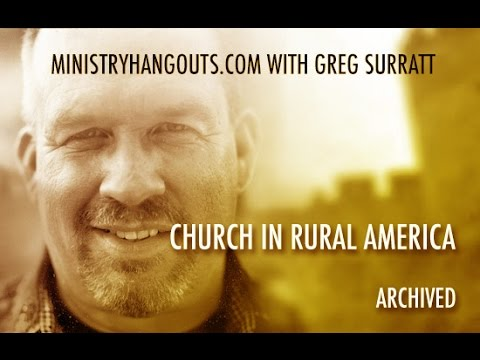 Ministry Hangouts with Greg Surratt // Church in Rural America // October 23, 2013