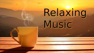 Morning Relaxing Music, Stress Relief, Background Music for Relaxation