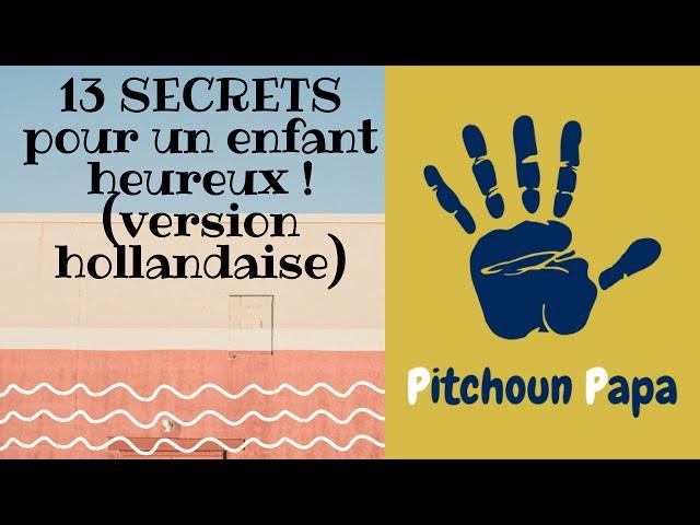 Les 13 SECRETS pour rendre votre enfant heureux (version hollandaise)