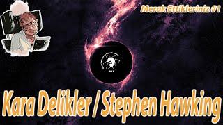 Merak ettikleriniz #1 / kara delikler / stephen hawking