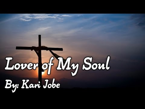Kari Jobe - Lover of My Soul Lyric Video