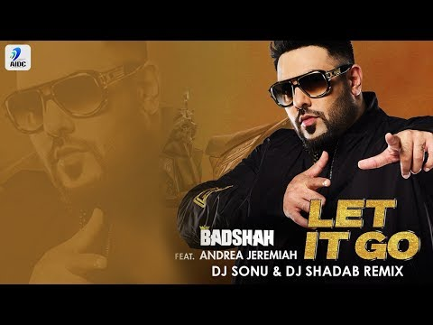 Badshah | Let It Go Remix | Andrea Jeremiah | DJ Sonu & DJ Shadab