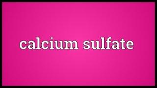 Calcium sulfate Meaning